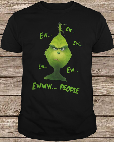 Grinch Ew People t shirt
