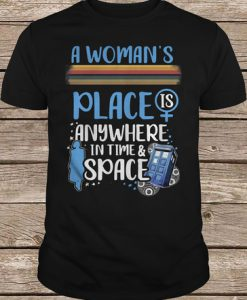 A Woman's Place Is Anywhere In Time And Space t shirt