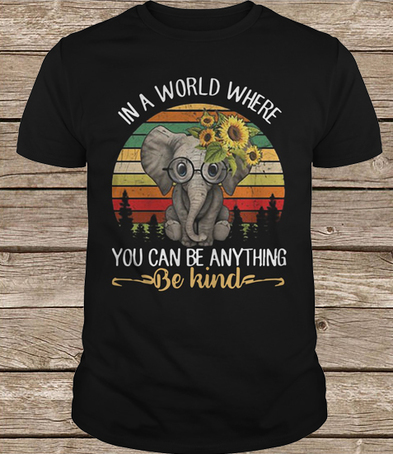 1572702f7 Elephant In A World Where You Can Be Anything Be Kind t shirt