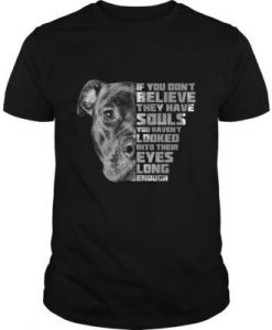 If You Don't Believe They Have Souls t shirt