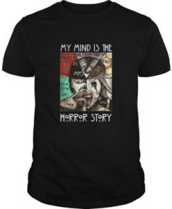 My Mind Is The Horror Story t shirt