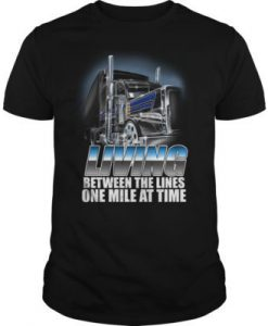 Truck Living Between The Lines One Mile At Time t shirt