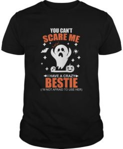 You Can't Scare Me I Have A Crazy Bestie t shirt