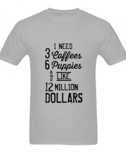 1 Need 3 Coffees T shirt