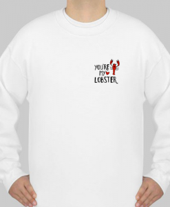 (2 SIDE)You're My Lobster Heart Friends Tv Show sweatshirt