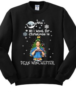 All I want for Christmas is Dean Winchester sweatshirt