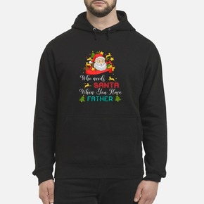 Who need Santa when you have father hoodie