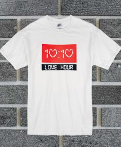 10. 10 Love Hour t shirt