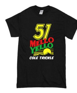 51 Mello Yello Cole Trickle t shirt