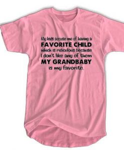My kids accuse me of having a favorite child which is ridiculous t shirt