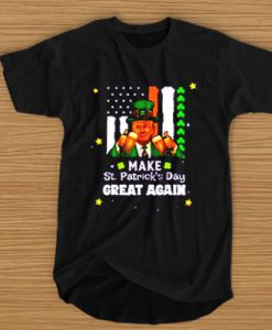 Trump make st patrick's day great again t shirt