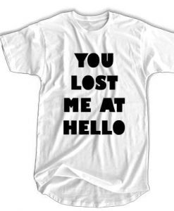 You Lost Me At Hello t shirtYou Lost Me At Hello t shirt