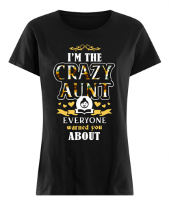 Sunflower I'm a crazy aunt Everyone warned you about t shirt