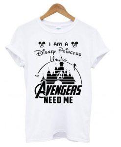 I am a Disney Princess unless Avengers need me t shirt