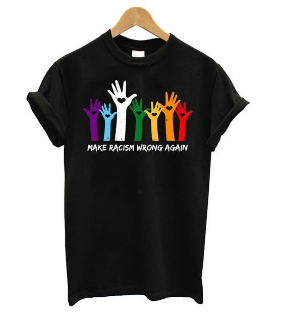 Make Racism Wrong Again Hand Colors t shirt