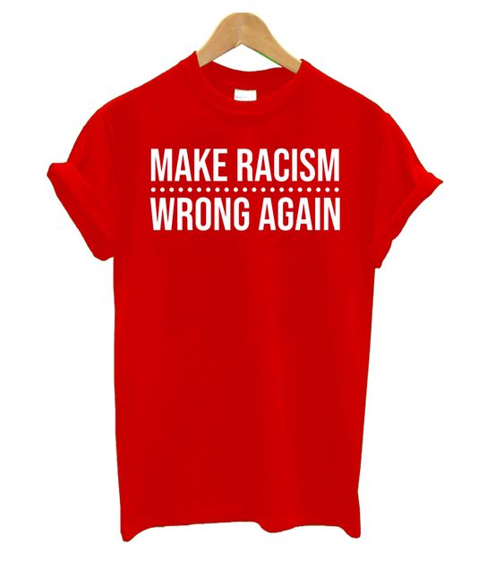Make Racism Wrong Again Red t shirt
