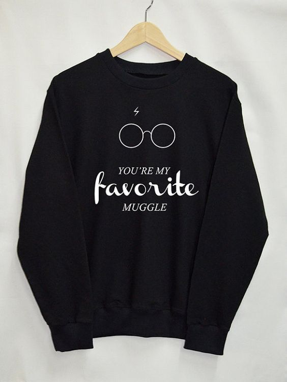 You're My Favorite Muggle sweatshirt
