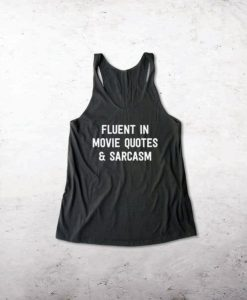 Fluent in Movie Quotes and Sarcasm tank top