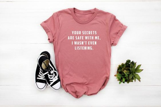 Your Secrets are Safe With Me t shirt