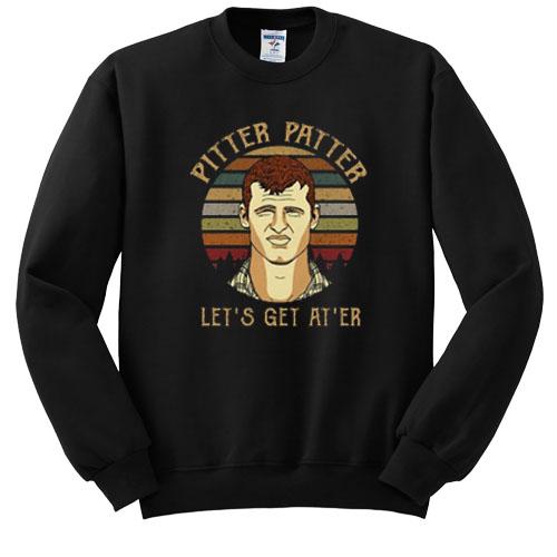 Pitter Patter Wayne Letterkenny Let's get at er sweatshirt