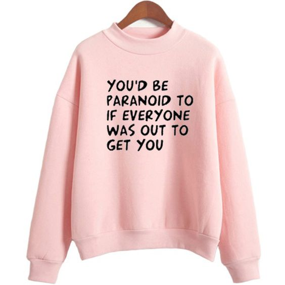 You'd be Paranoid sweatshirt