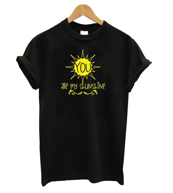 You are My Sunshine Black t shirt