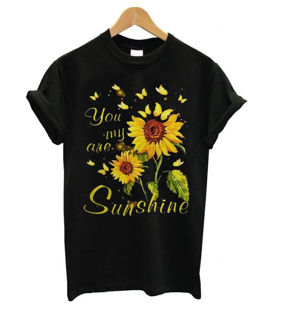 You are my Sunshine Sunflower t shirt
