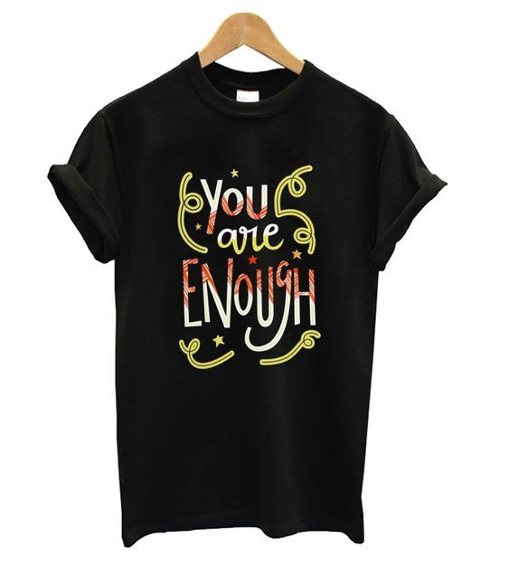 You Are Enough Funny t shirt