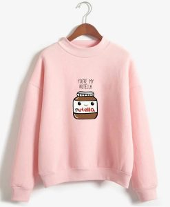 You Are My Nutella sweatshirt