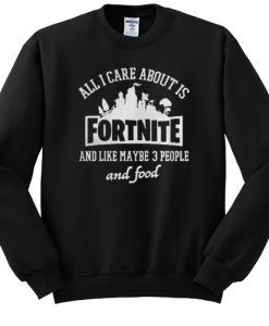 all i care about is fortnite sweatshirt