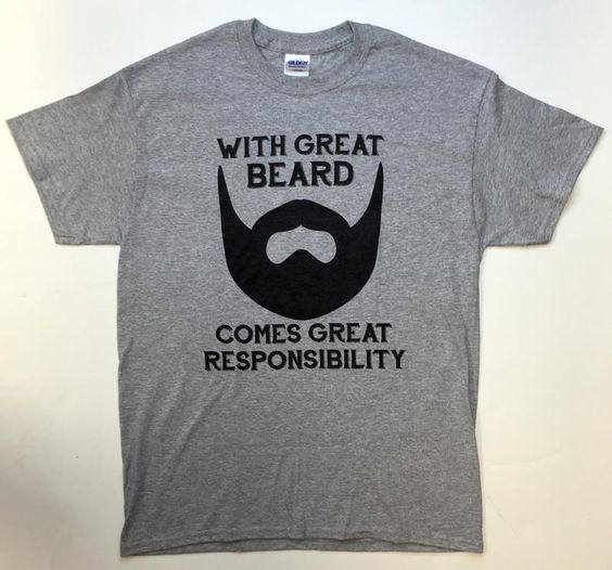 With Great Beard Comes Great Responsibility t shirt