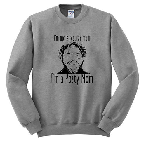Post Malone I'm Not A Regular Mom Im A Posty Mom sweatshirt