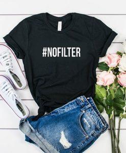 #nofilter t shirt