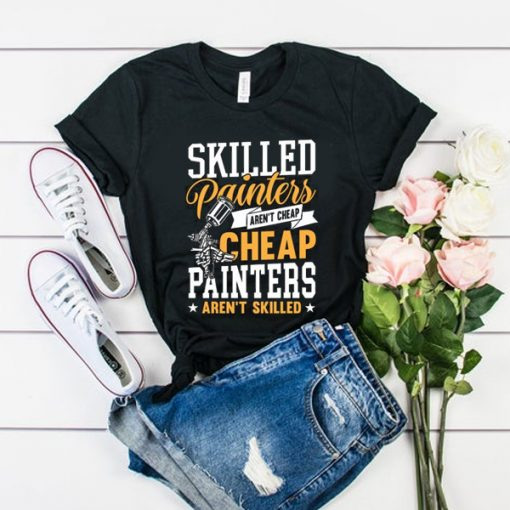Skilled Painters Aren't Cheap t shirt