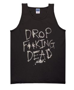 Drop Fucking Dead tank top
