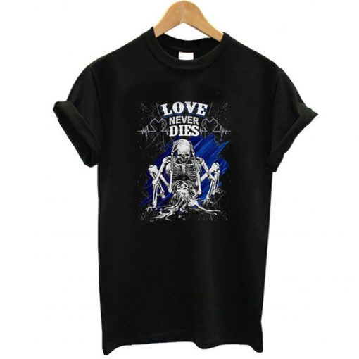 Love Never Dies t shirt