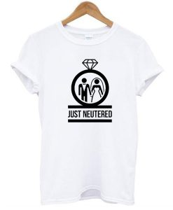 just neutered t shirt