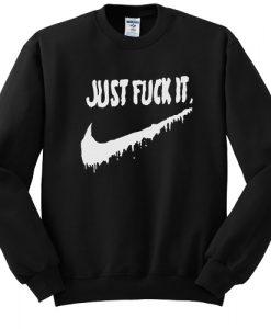 Just Fuck It sweatshirt